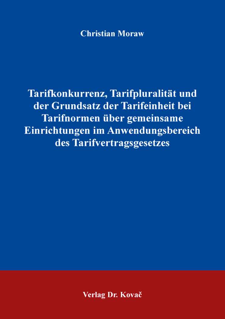 Cover: Tarifkonkurrenz, Tarifpluralität und der Grundsatz der Tarifeinheit bei Tarifnormen über gemeinsame Einrichtungen im Anwendungsbereich des Tarifvertragsgesetzes