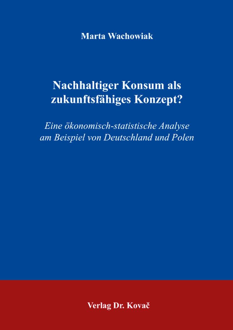 Cover: Nachhaltiger Konsum als zukunftsfähiges Konzept?