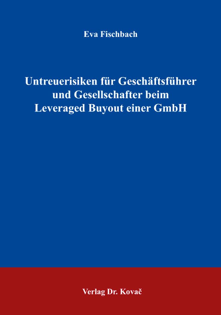Cover: Untreuerisiken für Geschäftsführer und Gesellschafter beim Leveraged Buyout einer GmbH