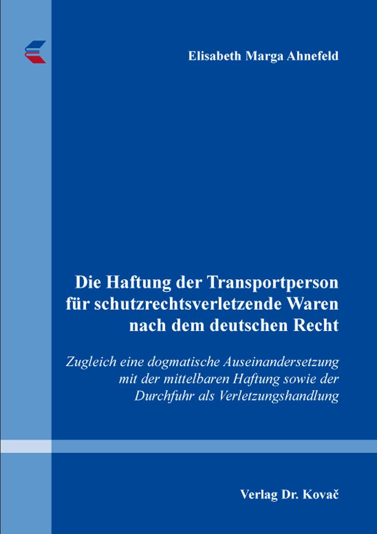 Cover: Die Haftung der Transportperson für schutzrechtsverletzende Waren nach dem deutschen Recht