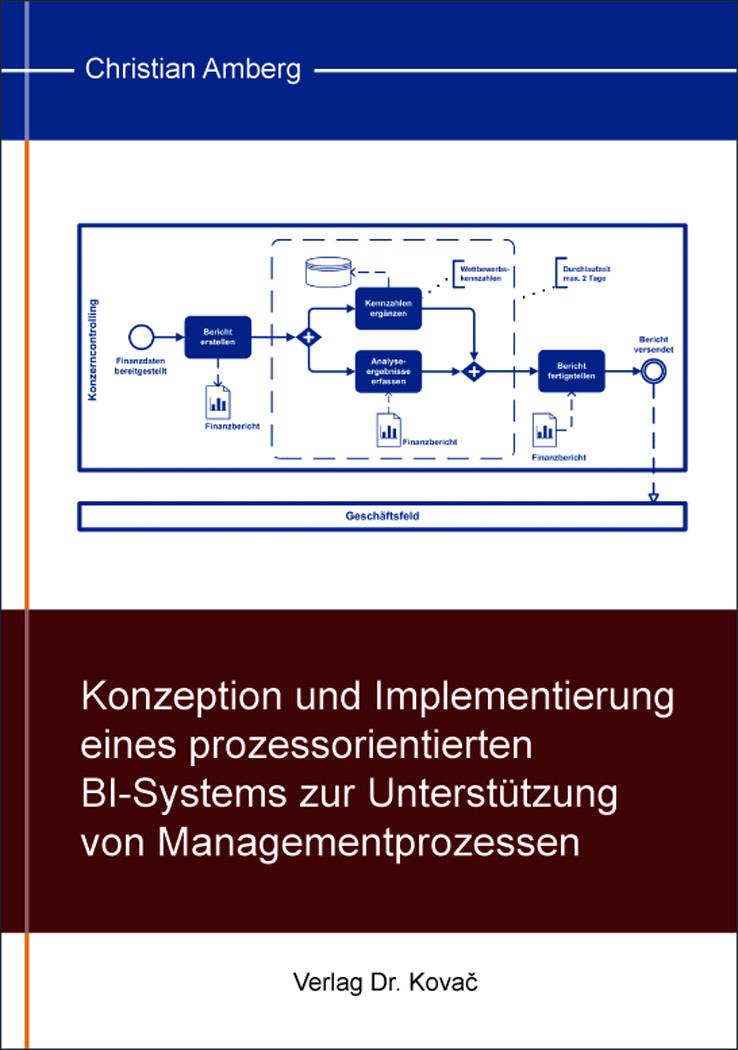 Cover: Konzeption und Implementierung eines prozessorientierten BI-Systems zur Unterstützung von Managementprozessen