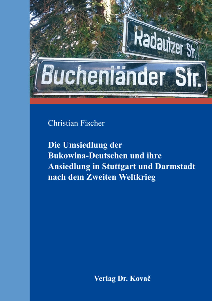 Cover: Die Umsiedlung der Bukowina-Deutschen und ihre Ansiedlung in Stuttgart und Darmstadt nach dem Zweiten Weltkrieg