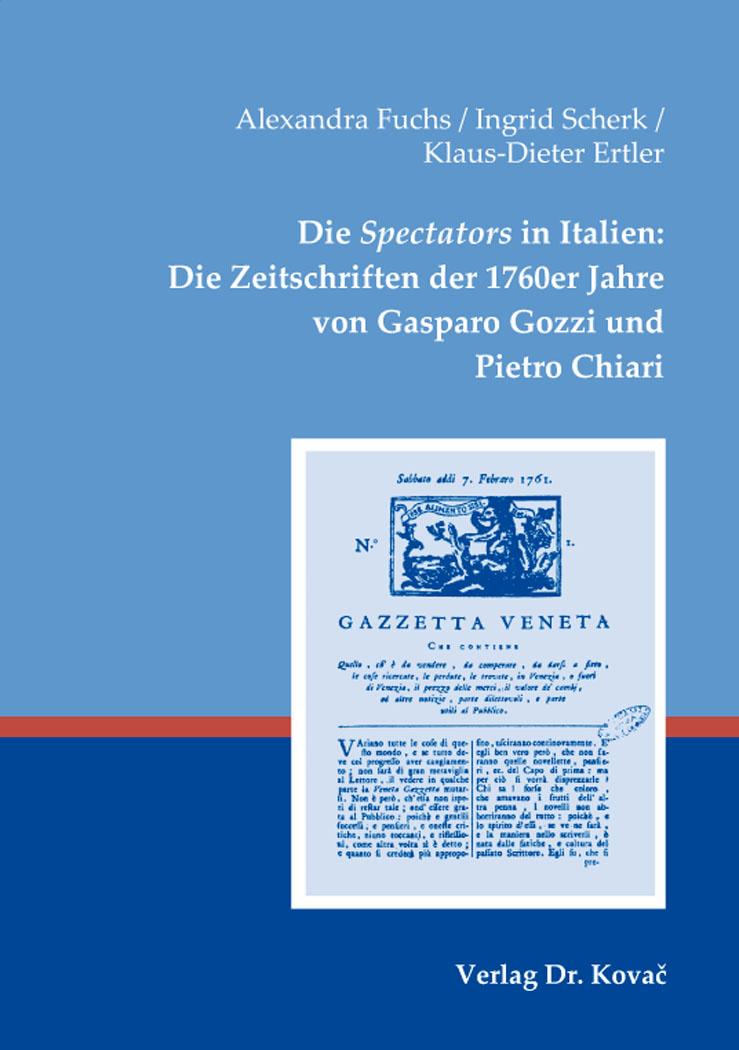 Cover: Die Spectators in Italien: Die Zeitschriften der 1760erJahre von GasparoGozzi und PietroChiari