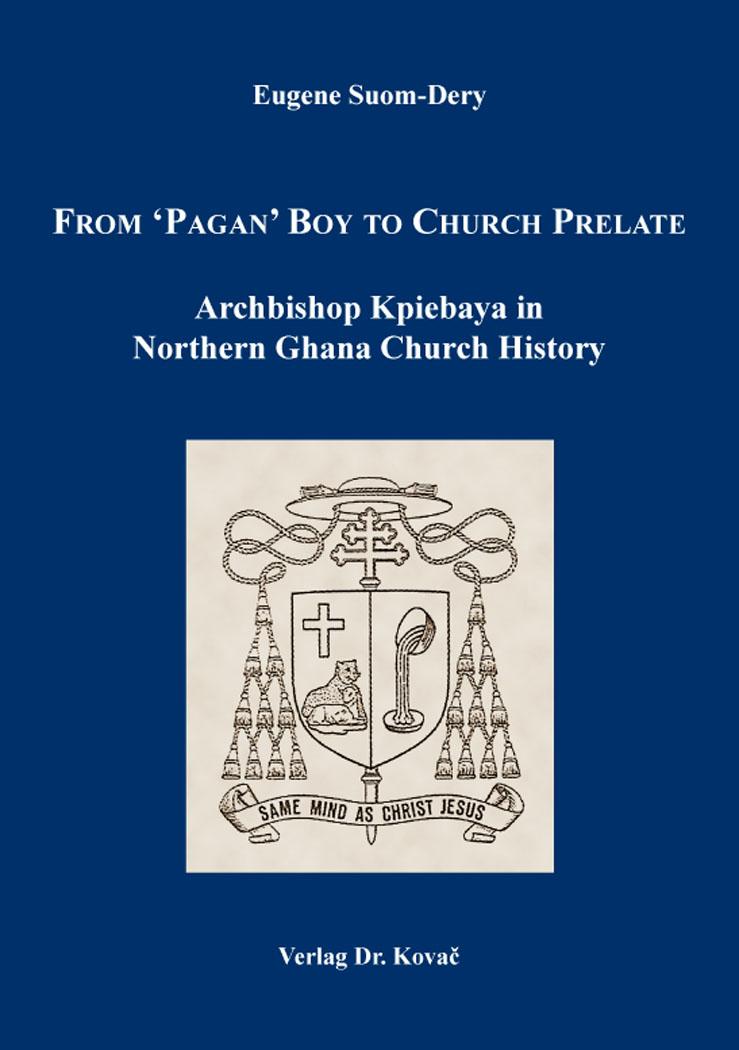 Cover: From 'Pagan' Boy to Church Prelate: ArchbishopKpiebaya in Northern Ghana Church History