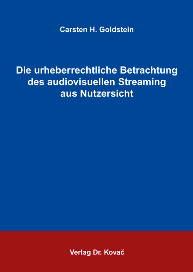 Cover: Die urheberrechtliche Betrachtung des audiovisuellen Streaming aus Nutzersicht