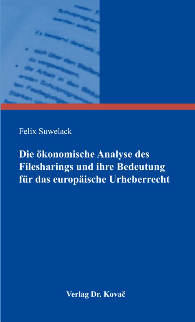 Cover: Die ökonomische Analyse des Filesharings und ihre Bedeutung für das europäische Urheberrecht