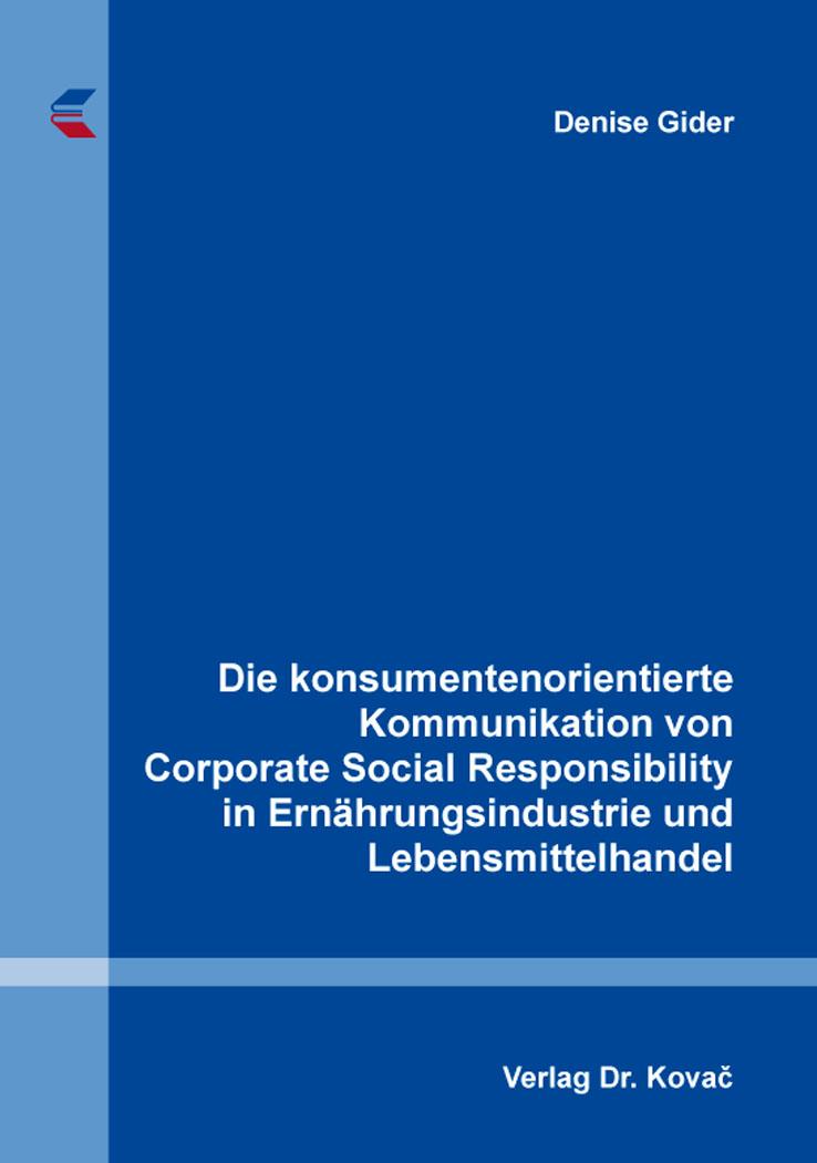 Cover: Die konsumentenorientierte Kommunikation von Corporate Social Responsibility in Ernährungsindustrie und Lebensmittelhandel