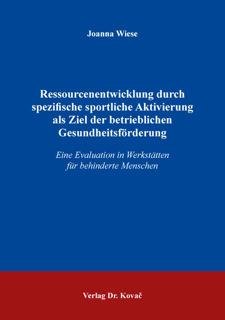 Cover: Ressourcenentwicklung durch spezifische sportliche Aktivierung als Ziel der betrieblichen Gesundheitsförderung