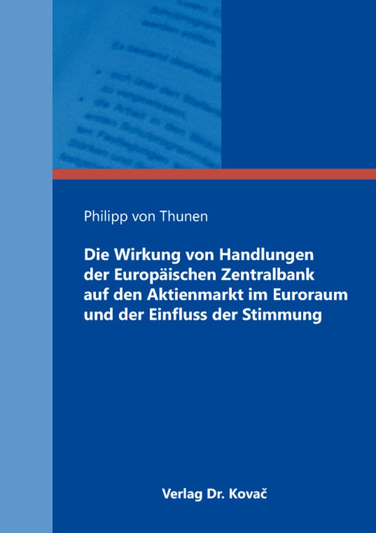 Cover: Die Wirkung von Handlungen der Europäischen Zentralbank auf den Aktienmarkt im Euroraum und der Einfluss der Stimmung