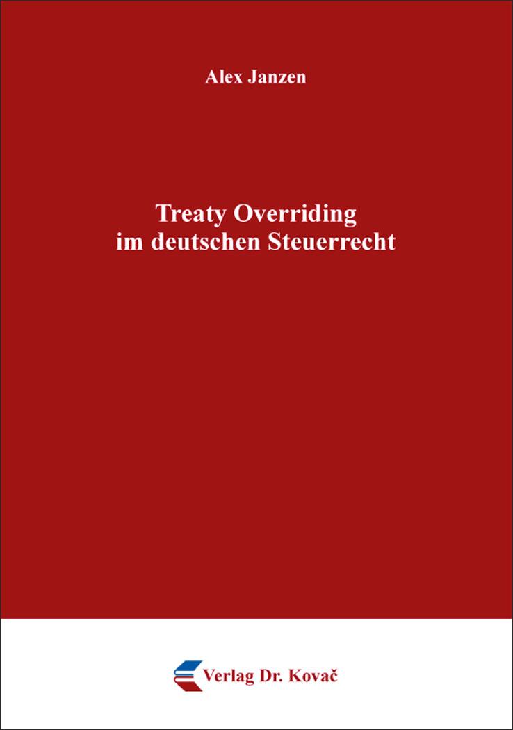 Cover: Treaty Overriding im deutschen Steuerrecht