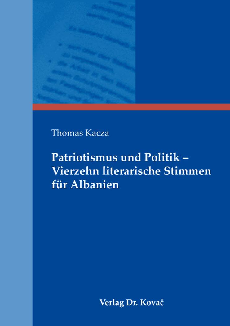 Cover: Patriotismus und Politik – Vierzehn literarische Stimmen für Albanien
