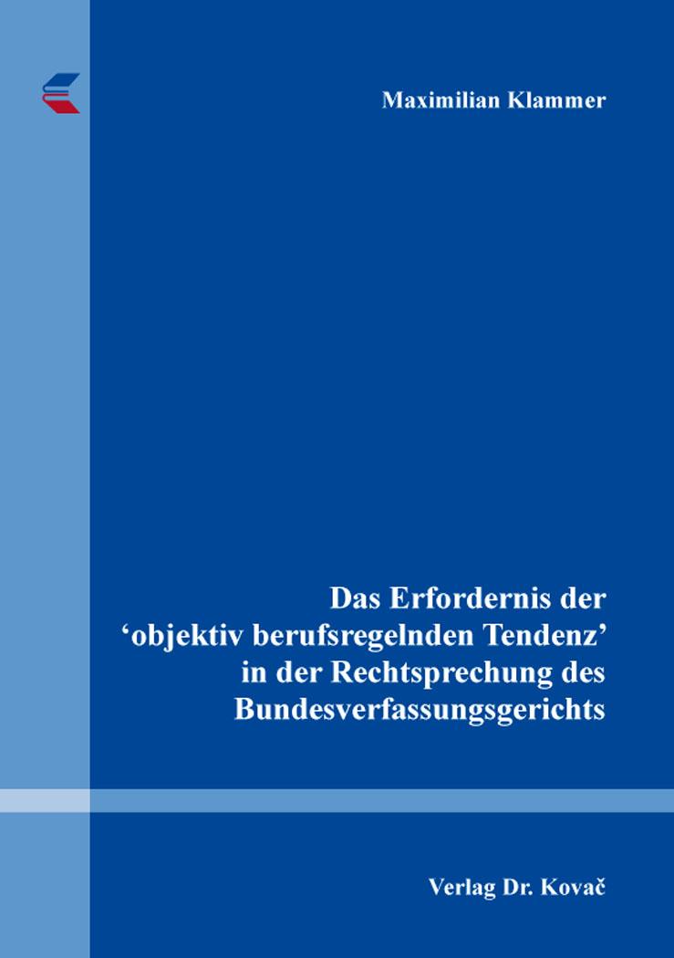 Cover: Das Erfordernis der 'objektiv berufsregelnden Tendenz' in der Rechtsprechung des Bundesverfassungsgerichts
