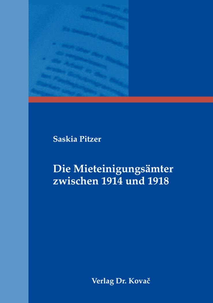 Cover: Die Mieteinigungsämter zwischen 1914 und 1918