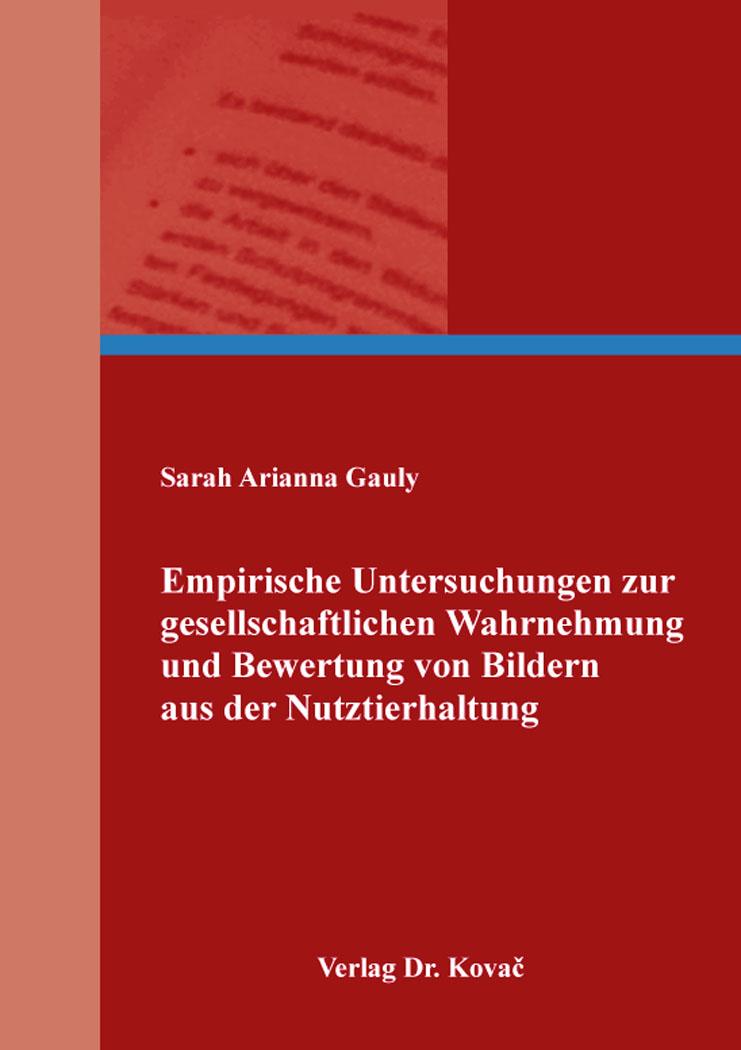 Cover: Empirische Untersuchungen zur gesellschaftlichen Wahrnehmung und Bewertung von Bildern aus der Nutztierhaltung