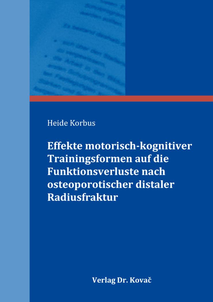 Cover: Effekte motorisch-kognitiver Trainingsformen auf die Funktionsverluste nach osteoporotischer distaler Radiusfraktur