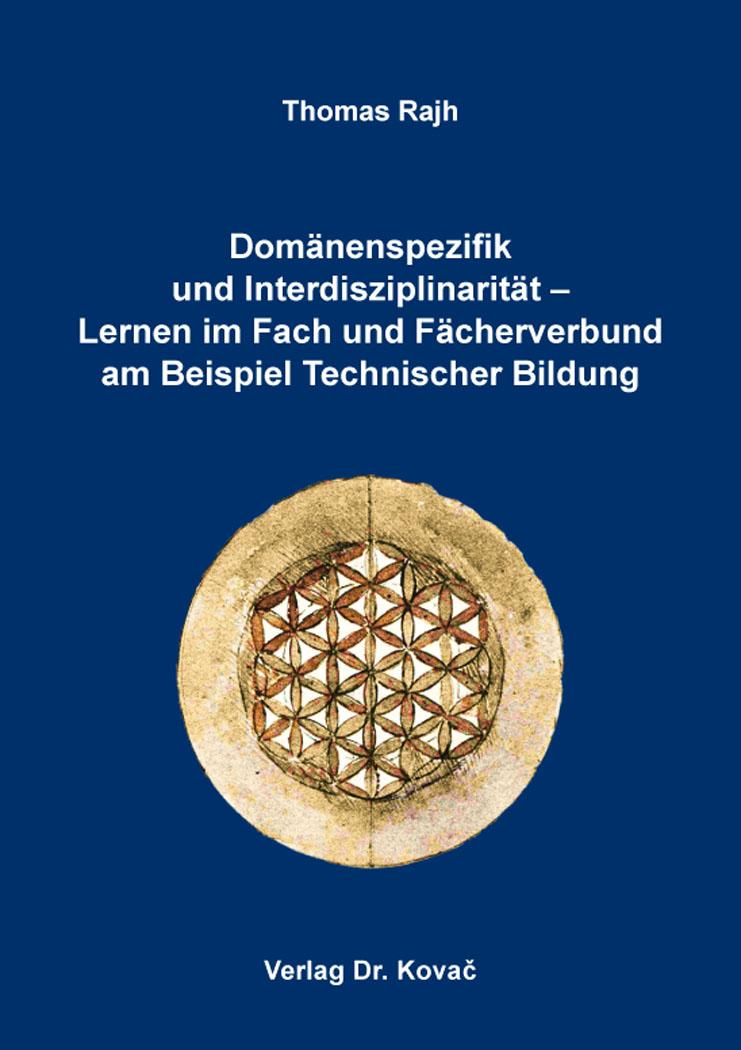 Cover: Domänenspezifik und Interdisziplinarität – Lernen im Fach und Fächerverbund am Beispiel Technischer Bildung