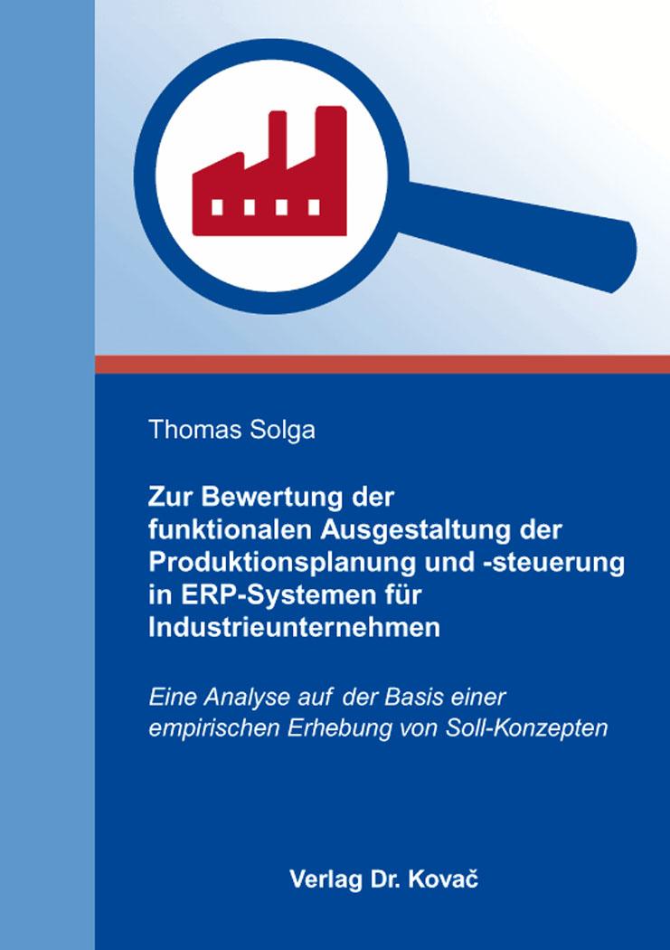 Cover: Zur Bewertung der funktionalen Ausgestaltung der Produktionsplanung und -steuerung in ERP-Systemen für Industrieunternehmen