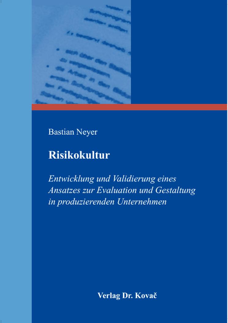 Cover: Risikokultur – Entwicklung und Validierung eines Ansatzes zur Evaluation und Gestaltung in produzierenden Unternehmen