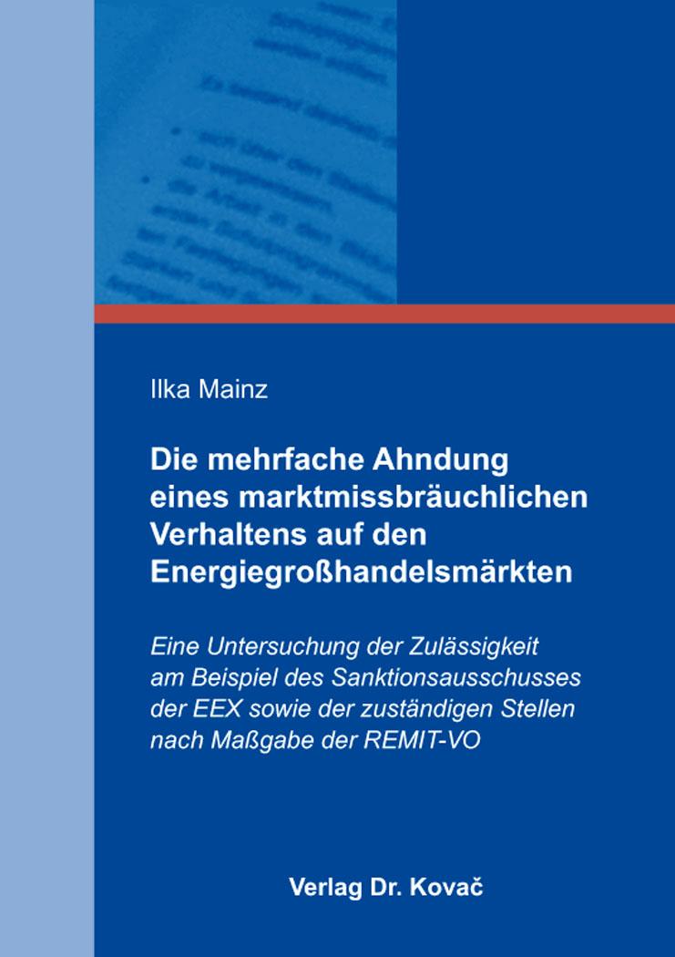 Cover: Die mehrfache Ahndung eines marktmissbräuchlichen Verhaltens auf den Energiegroßhandelsmärkten