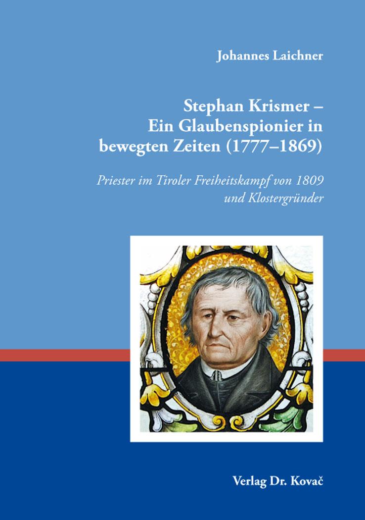 Cover: Stephan Krismer – Ein Glaubenspionier in bewegten Zeiten (1777–1869)