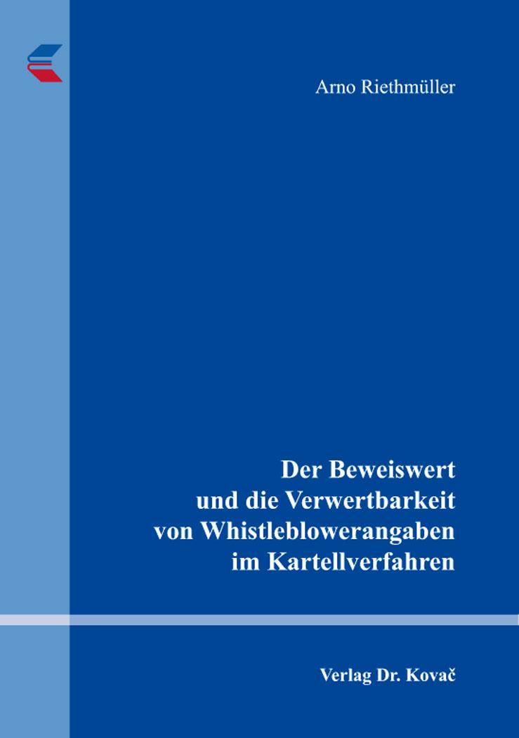 Cover: Der Beweiswert und die Verwertbarkeit von Whistleblowerangaben im Kartellverfahren