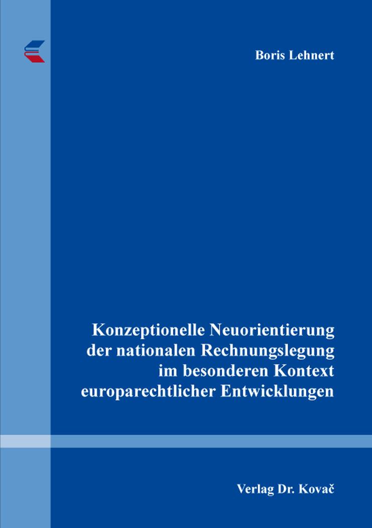 Cover: Konzeptionelle Neuorientierung der nationalen Rechnungslegung im besonderen Kontext europarechtlicher Entwicklungen