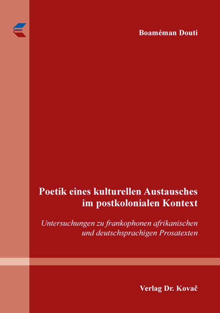 Cover: Poetik eines kulturellen Austausches im postkolonialen Kontext