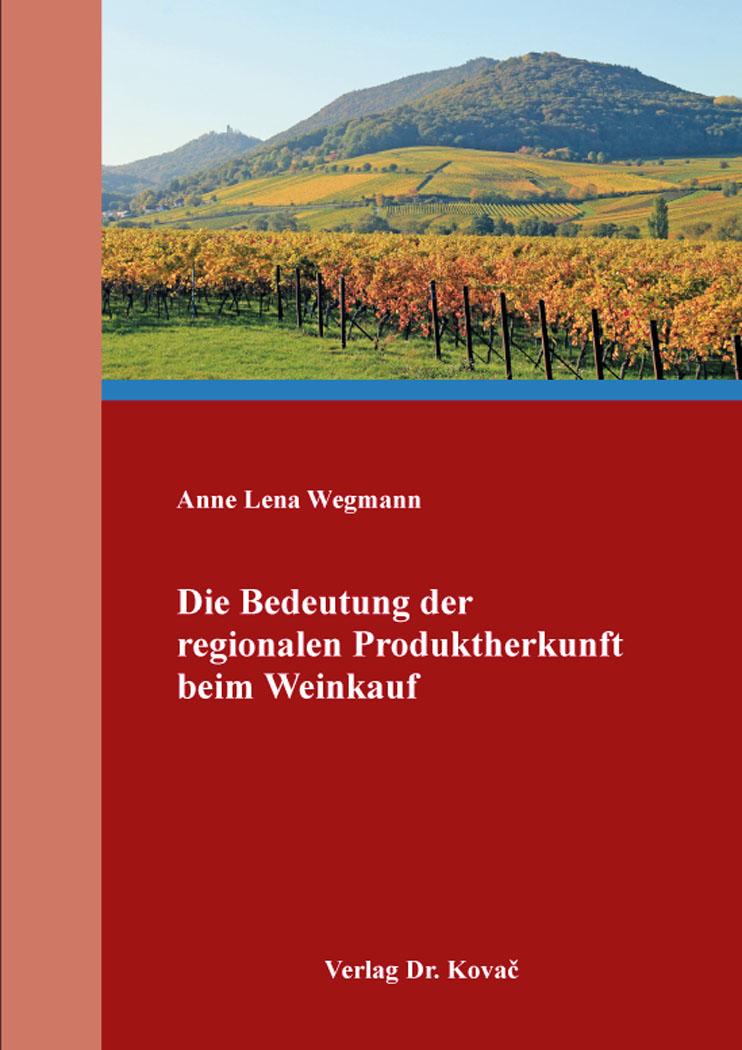 Cover: Die Bedeutung der regionalen Produktherkunft beim Weinkauf