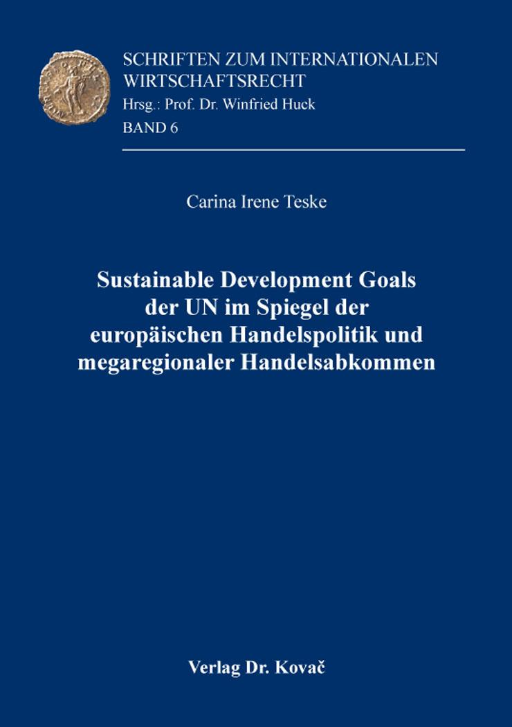 Cover: Sustainable Development Goals der UN im Spiegel der europäischen Handelspolitik und megaregionaler Handelsabkommen