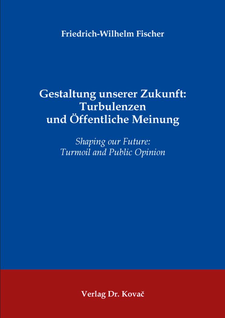 Cover: Gestaltung unserer Zukunft: Turbulenzen und Öffentliche Meinung