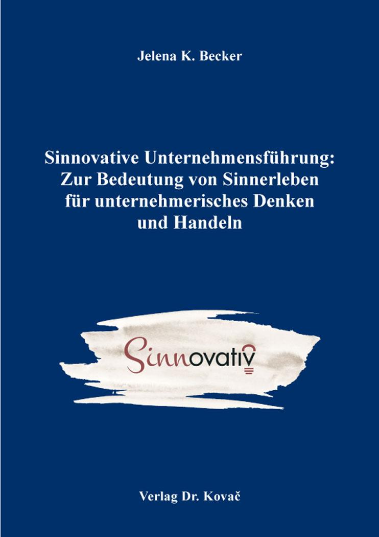 Cover: Sinnovative Unternehmensführung: Zur Bedeutung von Sinnerleben für unternehmerisches Denken und Handeln