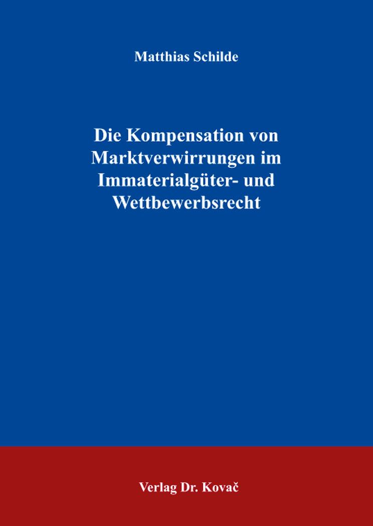 Cover: Die Kompensation von Marktverwirrungen im Immaterialgüter- und Wettbewerbsrecht