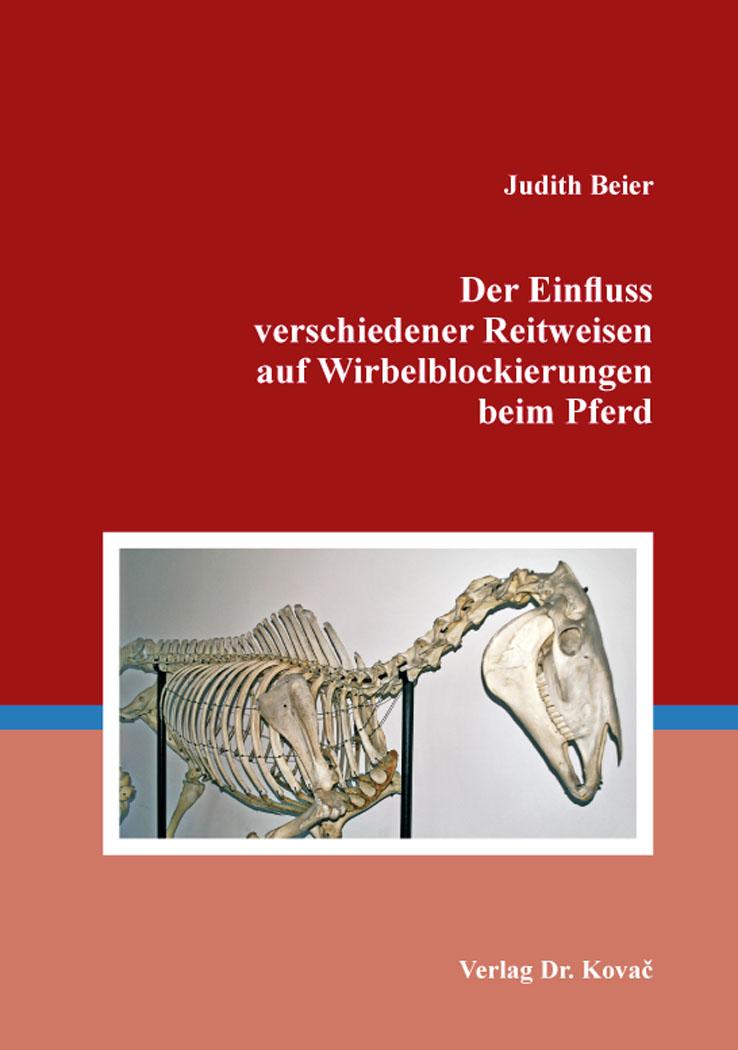 Cover: Der Einfluss verschiedener Reitweisen auf Wirbelblockierungen beim Pferd