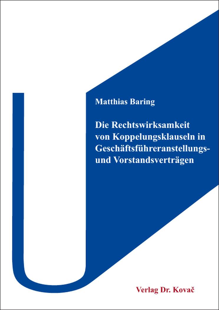 Cover: Die Rechtswirksamkeit von Koppelungsklauseln in Geschäftsführeranstellungs- und Vorstandsverträgen