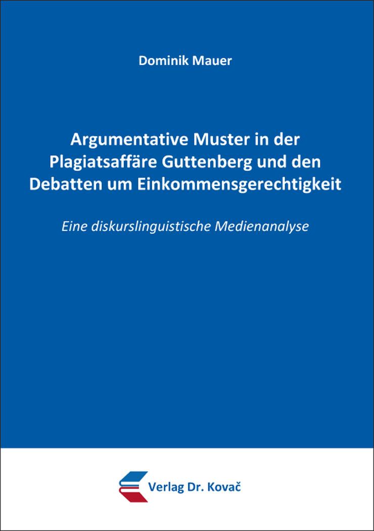 Cover: Argumentative Muster in der Plagiatsaffäre Guttenberg und den Debatten um Einkommensgerechtigkeit
