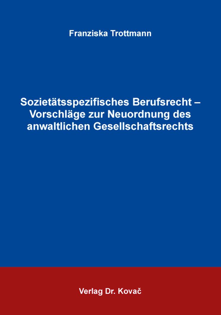 Cover: Sozietätsspezifisches Berufsrecht – Vorschläge zur Neuordnung des anwaltlichenGesellschaftsrechts