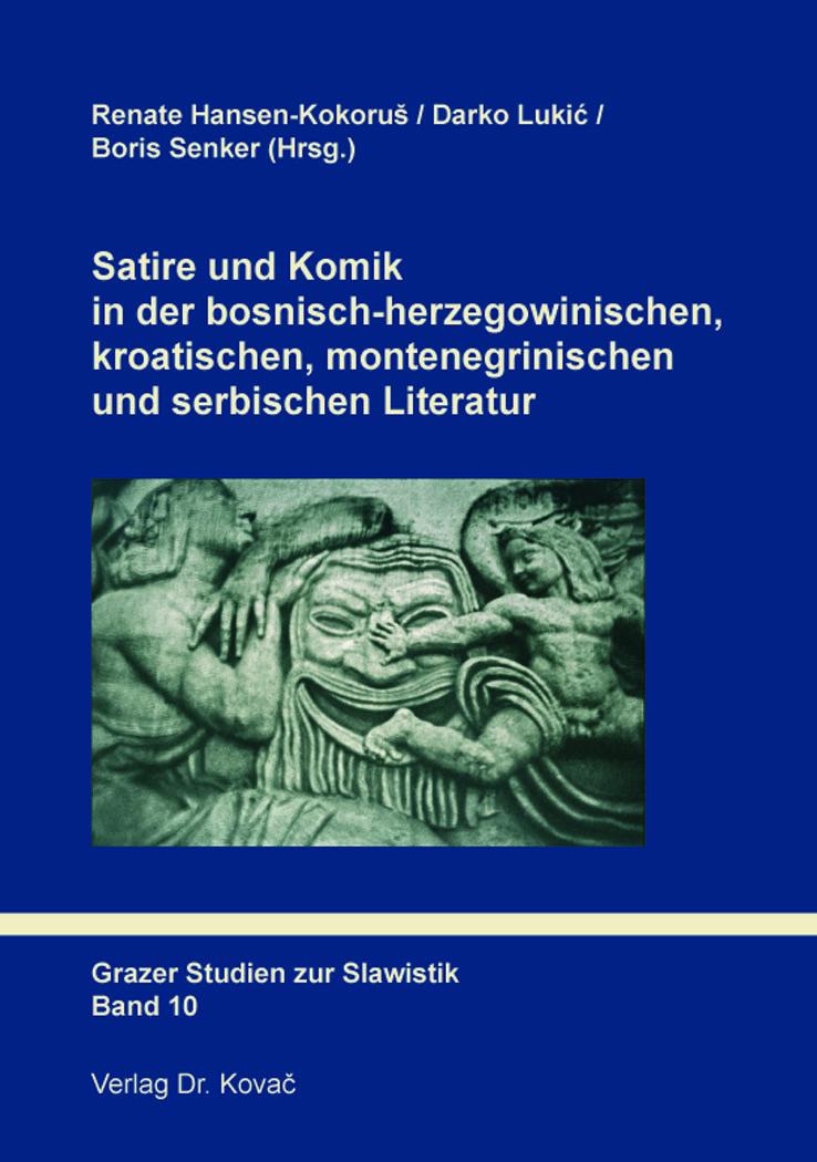 Cover: Satire und Komik in der bosnisch-herzegowinischen, kroatischen, montenegrinischen und serbischen Literatur