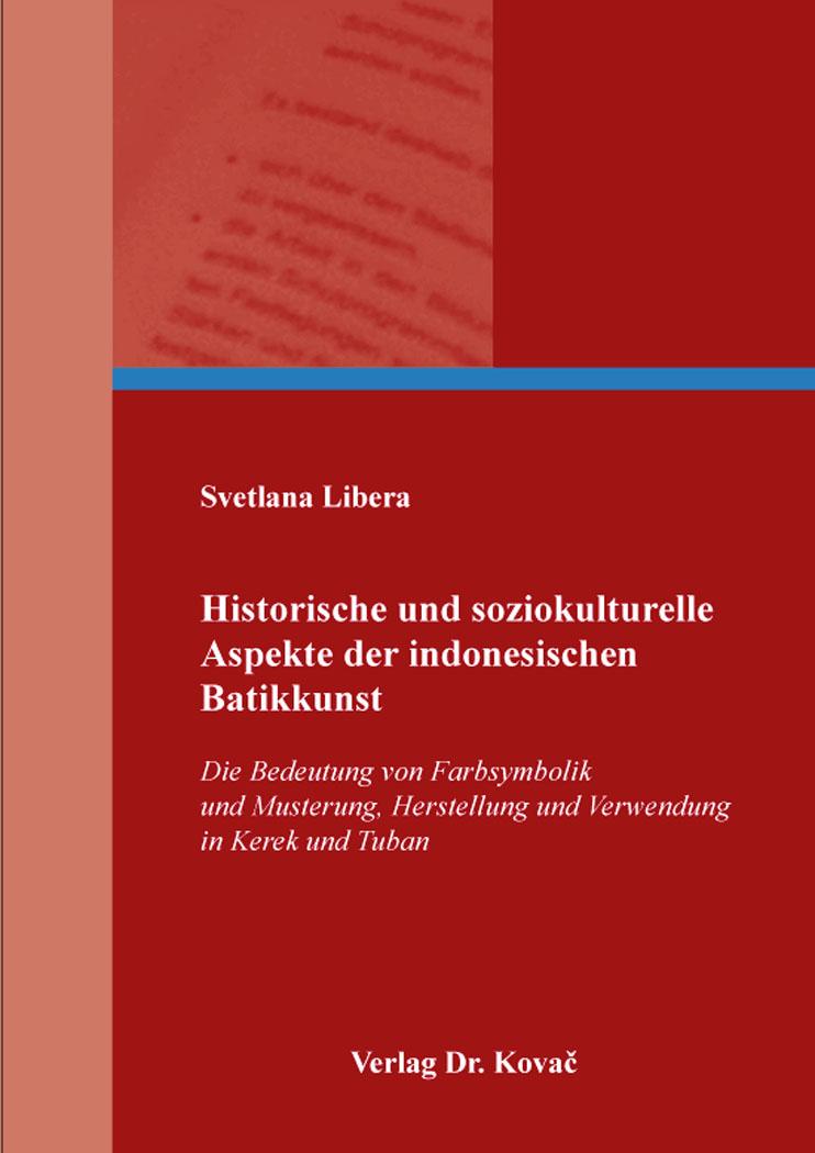 Cover: Historische und soziokulturelle Aspekte der indonesischen Batikkunst