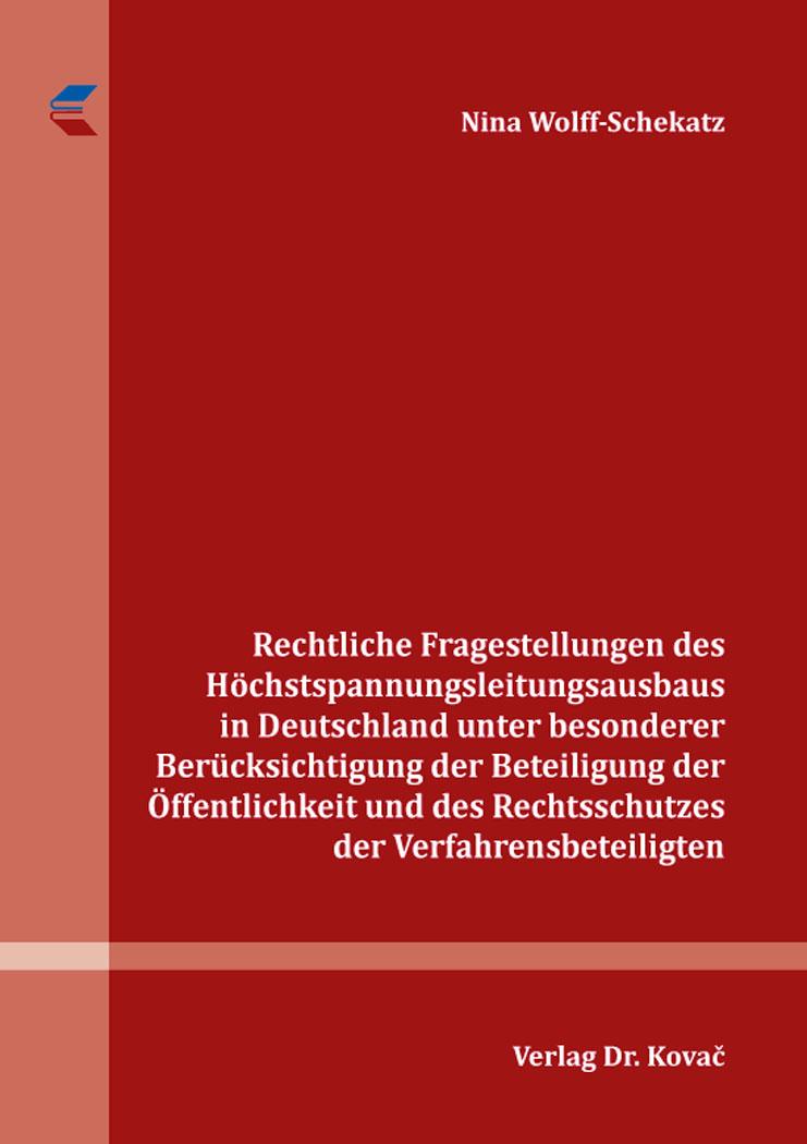 Cover: Rechtliche Fragestellungen des Höchstspannungsleitungsausbaus in Deutschland unter besonderer Berücksichtigung der Beteiligung der Öffentlichkeit und des Rechtsschutzes der Verfahrensbeteiligten