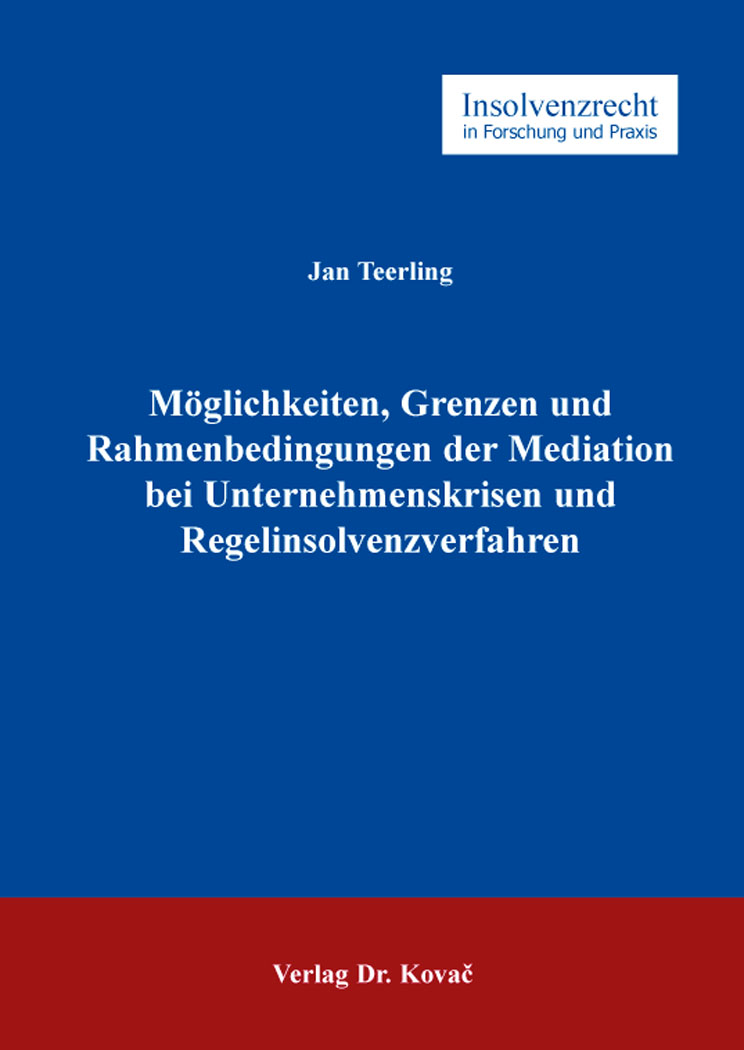 Cover: Möglichkeiten, Grenzen und Rahmenbedingungen der Mediation bei Unternehmenskrisen und Regelinsolvenzverfahren