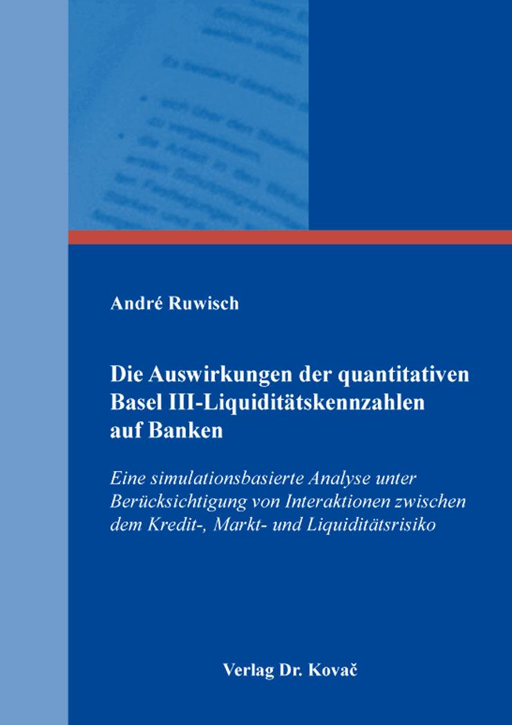 Cover: Die Auswirkungen der quantitativen Basel III-Liquiditätskennzahlen auf Banken
