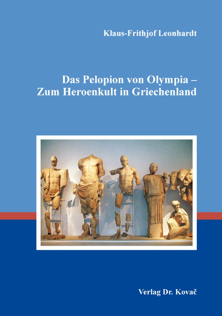 Cover: Das Pelopion von Olympia – Zum Heroenkult in Griechenland
