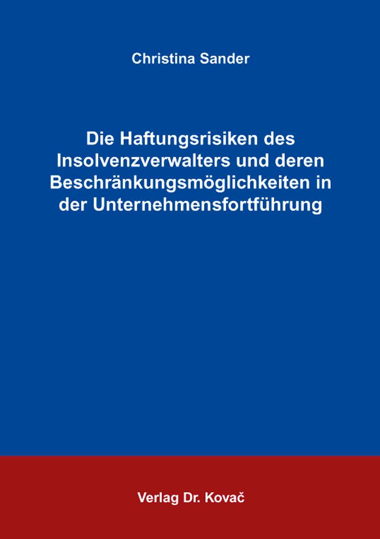 Cover: Die Haftungsrisiken des Insolvenzverwalters und deren Beschränkungsmöglichkeiten in der Unternehmensfortführung