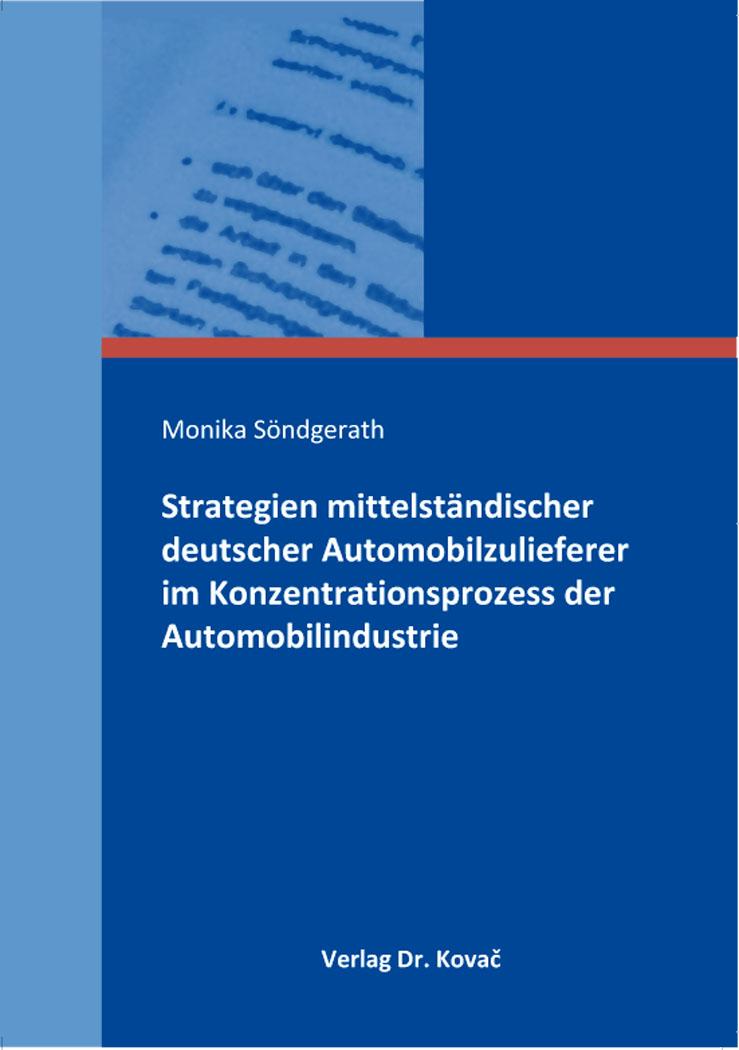 Cover: Strategien mittelständischer deutscher Automobilzulieferer im Konzentrationsprozess der Automobilindustrie