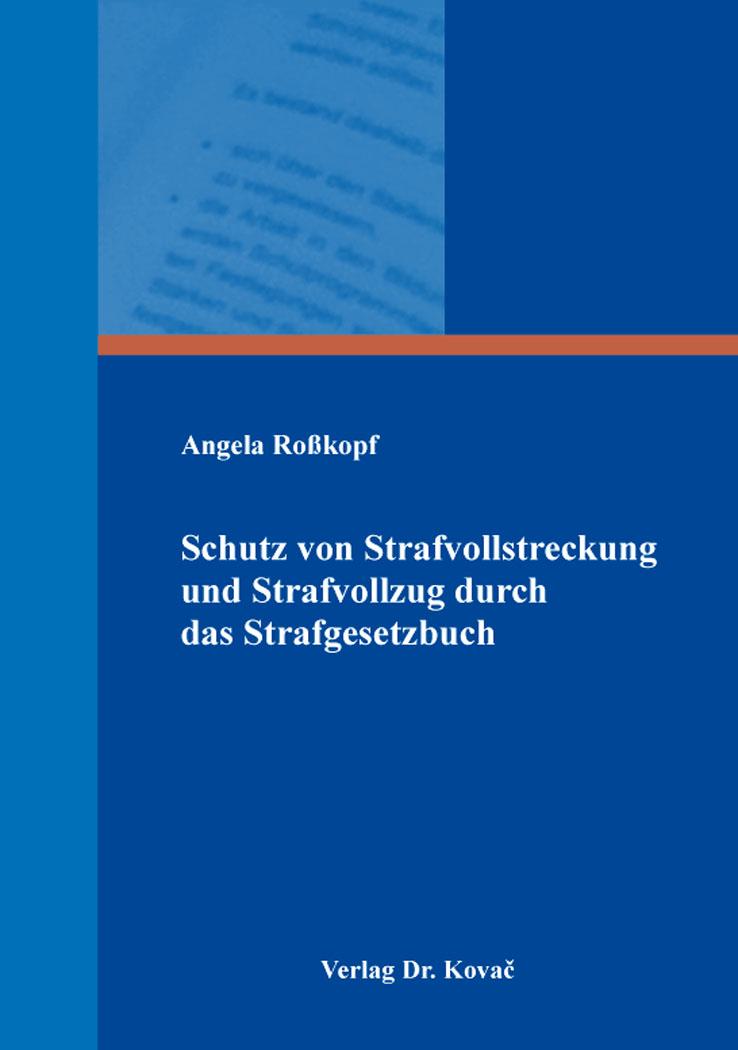 Cover: Schutz von Strafvollstreckung und Strafvollzug durch das Strafgesetzbuch