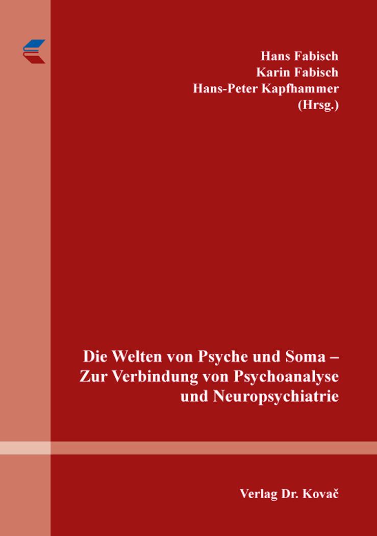 Cover: Die Welten von Psyche und Soma – Zur Verbindung von Psychoanalyse undNeuropsychiatrie