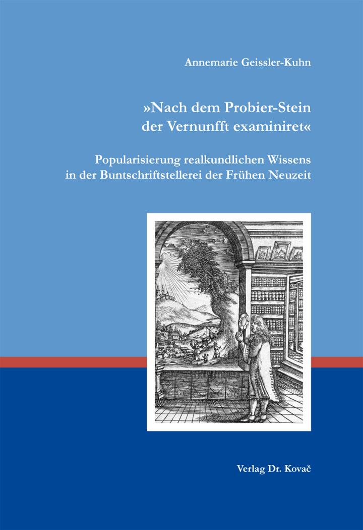 """Cover: """"Nach dem Probier-Stein der Vernunfft examiniret"""". Popularisierung realkundlichen Wissens in der Buntschriftstellerei der Frühen Neuzeit"""
