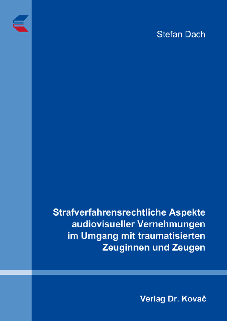 Cover: Strafverfahrensrechtliche Aspekte audiovisueller Vernehmungen im Umgang mit traumatisierten Zeuginnen und Zeugen