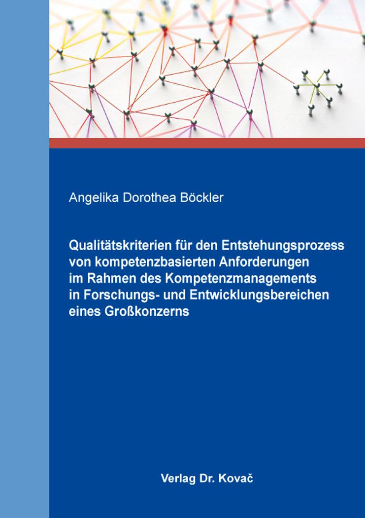 Cover: Qualitätskriterien für den Entstehungsprozess von kompetenzbasierten Anforderungen im Rahmen des Kompetenzmanagements in Forschungs- und Entwicklungsbereichen eines Großkonzerns