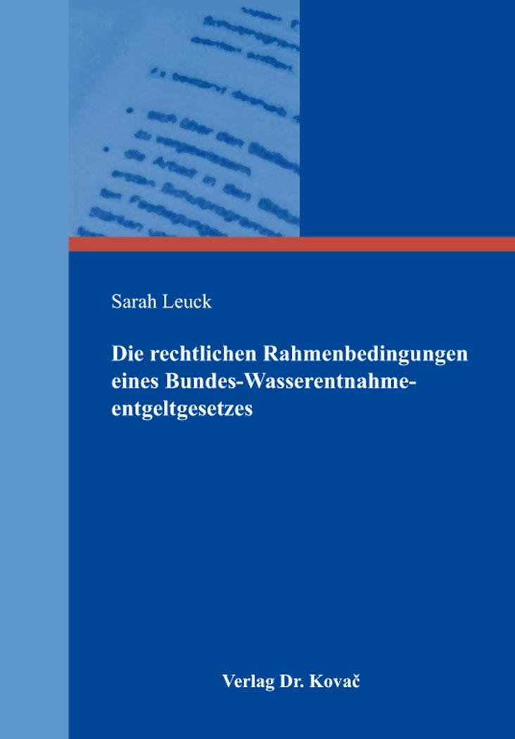 Cover: Die rechtlichen Rahmenbedingungen eines Bundes-Wasserentnahmeentgeltgesetzes